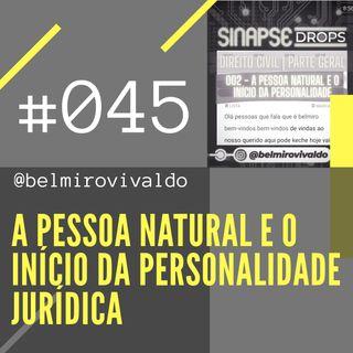 045 | A pessoa natural e o início da personalidade jurídica