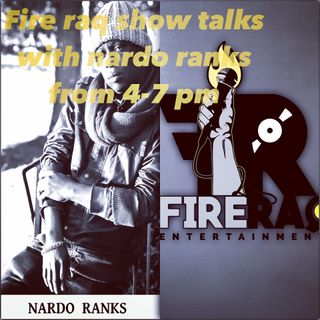 FIRE RAQ SHOW TALK WITH NARDO RANKS
