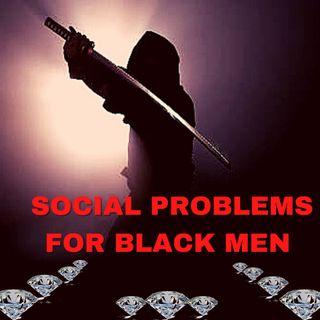SOCIAL PROBLEMS FOR BLACK MEN