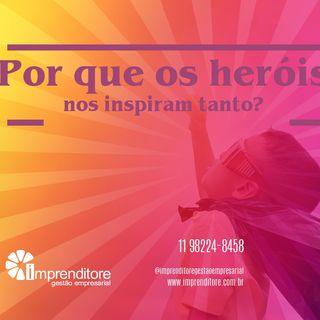 Porque os heróis nos inspiram tanto?