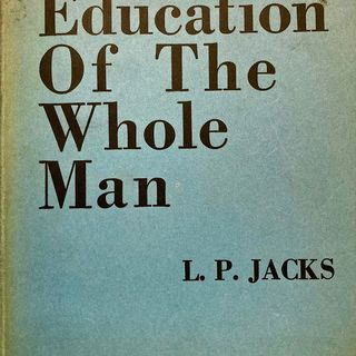 """""""The Education of the Whole Man"""" Part #1"""