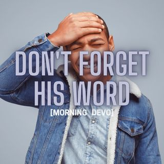 Don't forget His Word [Morning Devo]