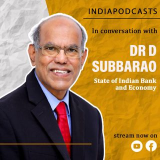 Dr. D. Subbarao, an Indian Economist, Central Banker   On the current economic condition & Banks