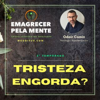 #12 | Tristeza Engorda? | Odair Comin