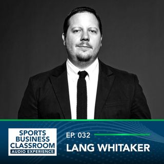 Lang Whitaker - New Age Media and Esports Management with Former SLAM Magazine Writer and Grizz Gaming GM  (EP. 032)