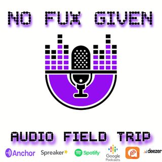 No Fux Given Audio Field Trip