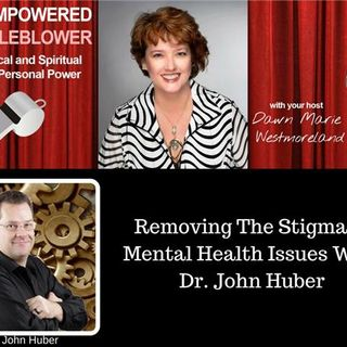 Removing The Stigma Of Mental Health Issues With Dr. John Huber
