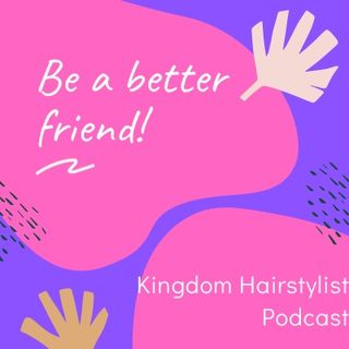 Episode 66 - Be a better friend!