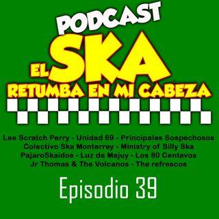 EL SKA RETUMBA EN MI CABEZA EP 39