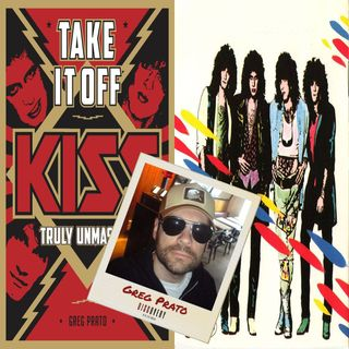 "Episode 51 | INTERVIEW: Author Greg Prato [""Take It Off: KISS Truly Unmasked""]"