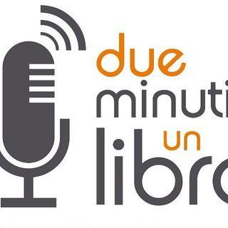 DUE MINUTI UN LIBRO: RUBRICA DEDICATA ALLA DIFFUSIONE DEL LIBRO E DELLA LETTURA