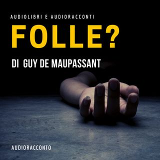 Folle? di Guy de Maupassant