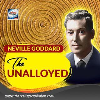 Neville Goddard - The Unalloyed