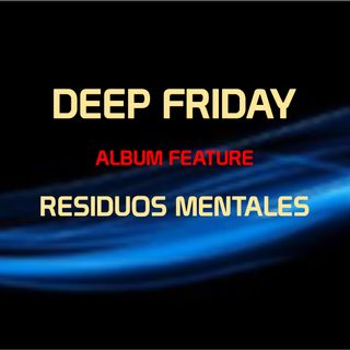 Deep Friday with Residuos Mentales