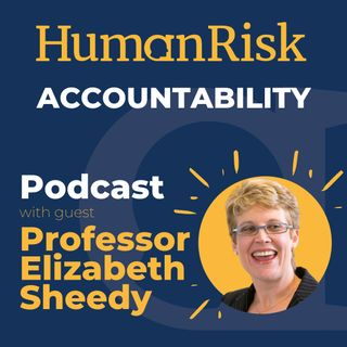 Professor Elizabeth Sheedy on how Accountability can reduce Human Risk