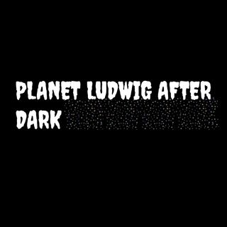 "Planet Ludwig After Dark -  ""PERPETUAL TAPE DECK"""