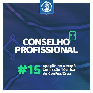 Conselho Profissional #15 - Apagão no Amapá l Comissão Técnica do Sistema Confea/Crea