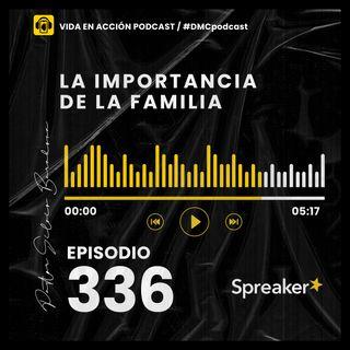 EP. 336 | La importancia de la familia | #DMCpodcast