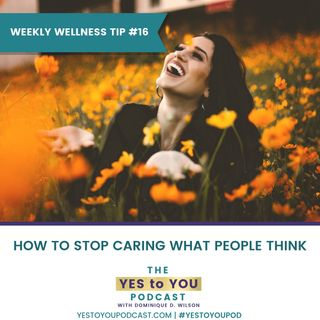 How To Stop Caring What People Think | Weekly Wellness Tip 16