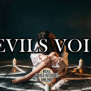 The Devils Voice | Ghost Stories, Paranormal, Supernatural