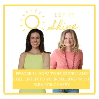 Episode 39: How To Be Driven And Still Listen To Your Feelings With Eleanor O'Leary