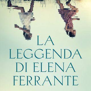 """Anna Maria Guadagni """"La leggenda di Elena Ferrante"""""""
