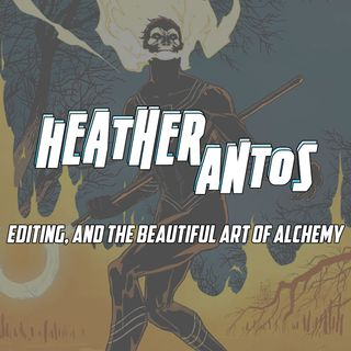 Heather Antos on editing, team building, representation, and the beautiful alchemy of comics