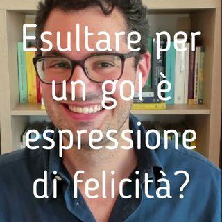 Esultare per un gol è espressione di felicità? - Valerio Celletti