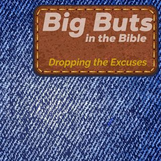 7-22-18: LifeBridge Big Buts In The Bible (Dropping The Excuses)