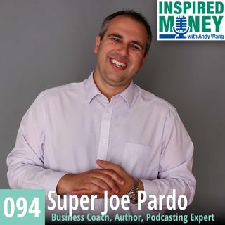 094: Business, Hustle and Legacy with Super Joe Pardo