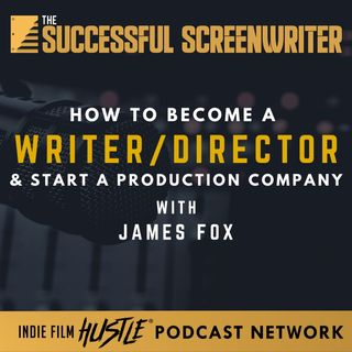 Ep2 - Becoming a Screenwriter / Director with James Fox