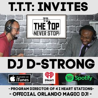 To The Top Invites: DJ D-Strong! | Voice Of The Orlando Magic | Why He Doesn't Use The N Word.