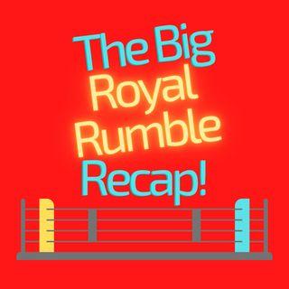 The Big Royal Rumble Recap!