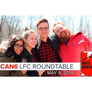 Big Brother Canada 6 | LFC Roundtable Podcast | May 8, 2018