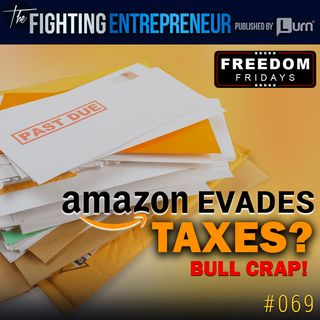Amazon Evades Taxes? Bull Crap & I'll Prove it with Numbers. (Freedom Friday)