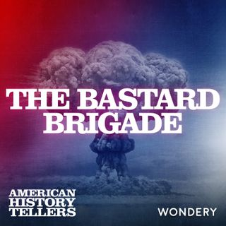 The Bastard Brigade - The Accidental A-Bomb | 1