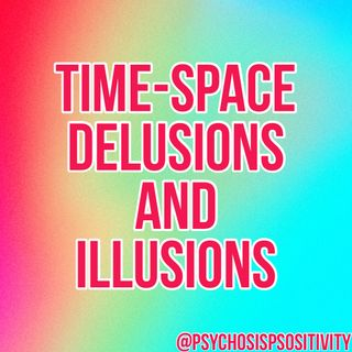 Time-Space Delusions And Illusions