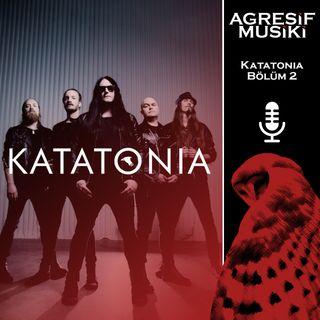Agresif Musiki - Katatonia Serisi Bölüm 2