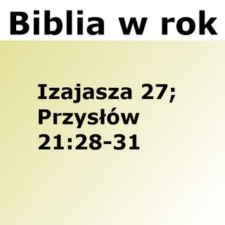 203 - Izajasza 27, Przysłow 21:28-31