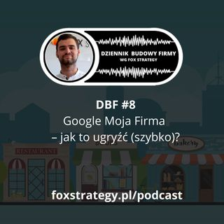 DBF #8: Google Moja Firma – jak to ugryźć (szybko)? [MARKETING]