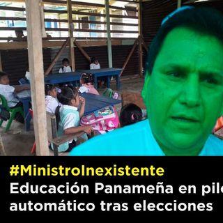 ProgramadeRadioAEVE18demayo Educación Panameña en piloto automático tras elecciones #MinistroInexistente