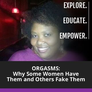 PILLOWtalk with TheLadyTuesday - Orgasms:  Why Some Women Have Them and Others Fake Them