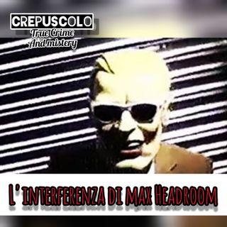 L'interferenza di Max Headroom - creepy tv
