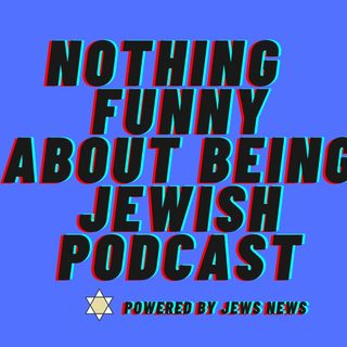 Nothing Funny About  Being Jewish Podcast - The Origins