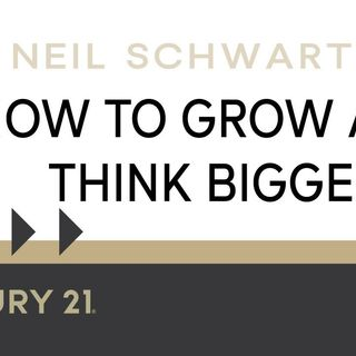 How to grow and think bigger.