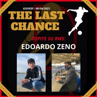 """#4 """"THE LAST CHANCE"""" - ospite EDOARDO ZENO"""