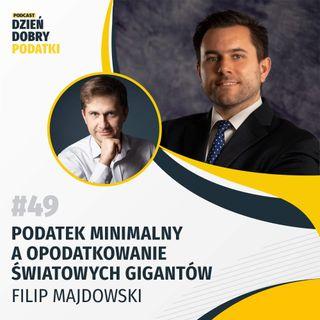 049 - Podatek minimalny a opodatkowanie światowych gigantów – Filip Majdowski