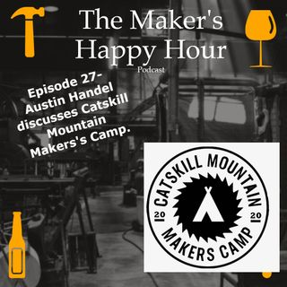 Episode 27- Austin Handel talks about The Catskill Mountain Maker's Camp