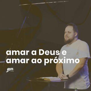 Amar a Deus e Amar ao próximo // Gustavo Rosaneli (@magatibaia)