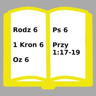 006 - Rodzaju 6, 1 Kronik 6, Ozeasza 6, Psalm 6, Przysłów 1:17-19